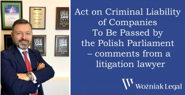 Act on Criminal Liability of Companies To Be Passed by the Polish Parliament – comments from a litigation lawyer - Woźniak Legal